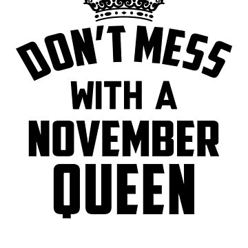 Dont Mess With A November Queen by vanpynguyen