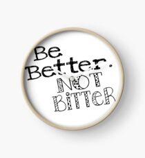 Be better, not bitter Clock