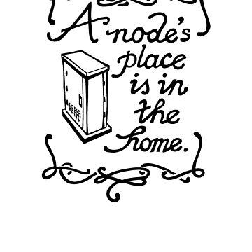 A Node's Place is in the Home (Light Tee) by flyingblogspot