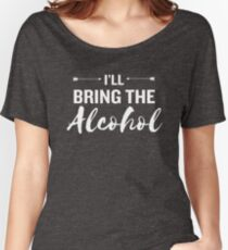 I'll Bring the Alcohol Funny Drinking Outfit Women's Relaxed Fit T-Shirt