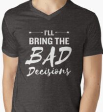 I'll Bring the Bad Decisions Funny Drinking Outfit Men's V-Neck T-Shirt