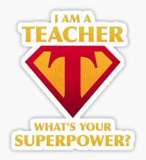 I Am A Teacher What's Your Superpower?  Sticker