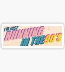I'm Just Running in the 90's 8-inch Sticker Decal Slap Sticker
