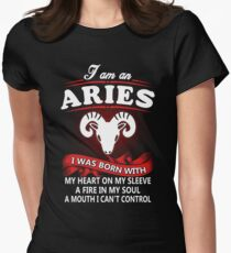 I Am An Aries Woman I Was Born With My Heart On My Sleeve, A Fire In My Soul, And A Mouth I Cant Control Women's Fitted T-Shirt