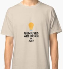 Geniuses are born in JULY R8erf Classic T-Shirt