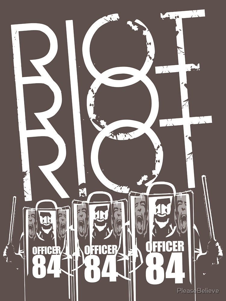 Riot Riot Riot by PleaseBelieve