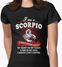 I Am A Scorpio Woman I Was Born With My Heart On My Sleeve, A Fire In My Soul, And A Mouth I Cant Control Womens Fitted T-Shirt