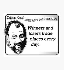 Winners and Losers Trade Places Every Day Photographic Print