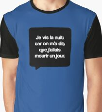 Je vis la nuit car on m'a dit Graphic T-Shirt