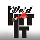 We'd Hit It Darts Team by mydartshirts