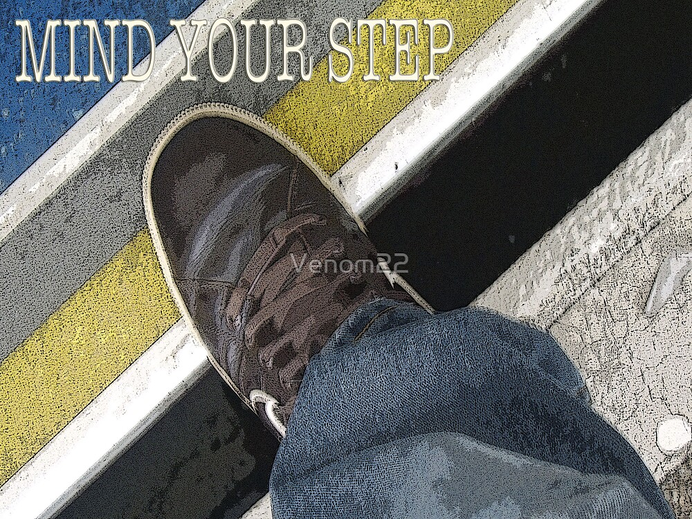 MIND YOU STEP POSTER by Venom22
