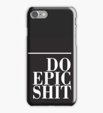 Do Epic Shit iPhone Case/Skin