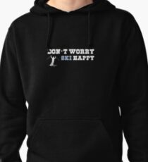 Don't worry ski happy Pullover Hoodie