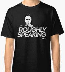 Roughly Speaking (2) Classic T-Shirt