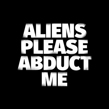 Aliens Please Abduct Me by sebisghosts
