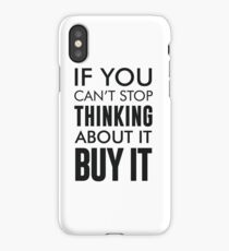 If you can't stop thinking about it, buy it iPhone Case/Skin