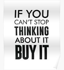 If you can't stop thinking about it, buy it Poster