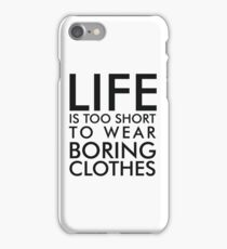 Life is too short to wear boring clothes iPhone Case/Skin
