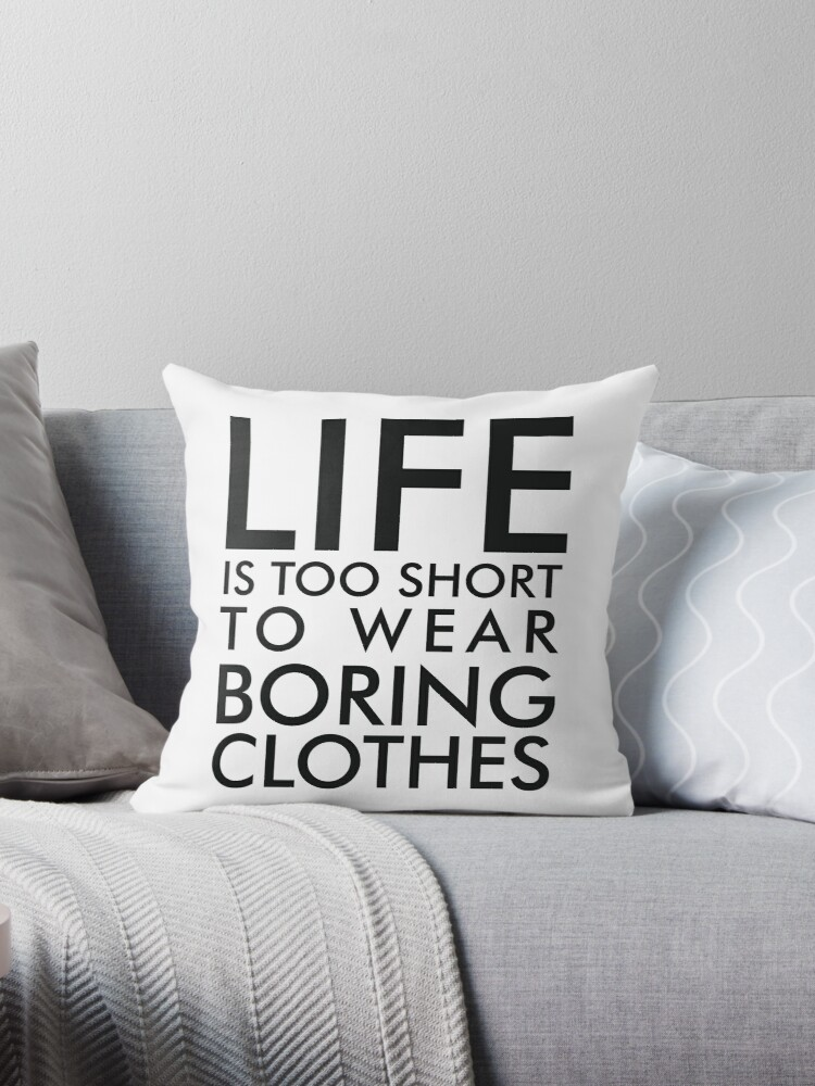 bc034292b Life is too short to wear boring clothes