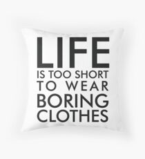 Life is too short to wear boring clothes Throw Pillow