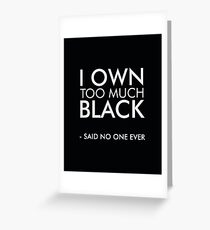 I own too much black Greeting Card