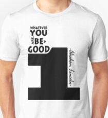 "Inspirational quote by Abraham Lincoln, ""Whatever you are, be a good one"" Unisex T-Shirt"