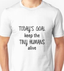 Keep Tiny Humans Alive Unisex T-Shirt