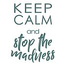 Keep Calm and Stop the Madness by BlinkImages