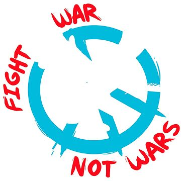 Fight War Not Wars by NuclearLemons
