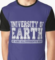 University of Earth - We are all students here - white text Graphic T-Shirt