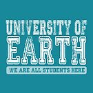 University of Earth - We are all students here - white text by jitterfly