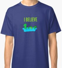 I believe, Lochness Monster Classic T-Shirt