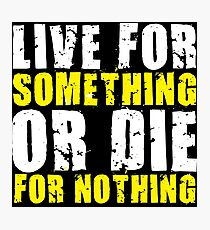 Live For Something Or Die For Nothing Photographic Print