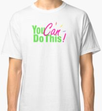 You Can Do This Classic T-Shirt