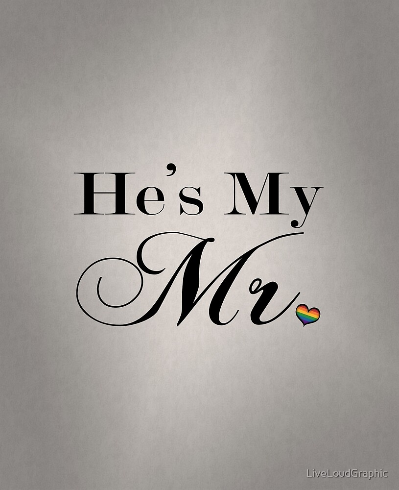 He's My Mr. by LiveLoudGraphic