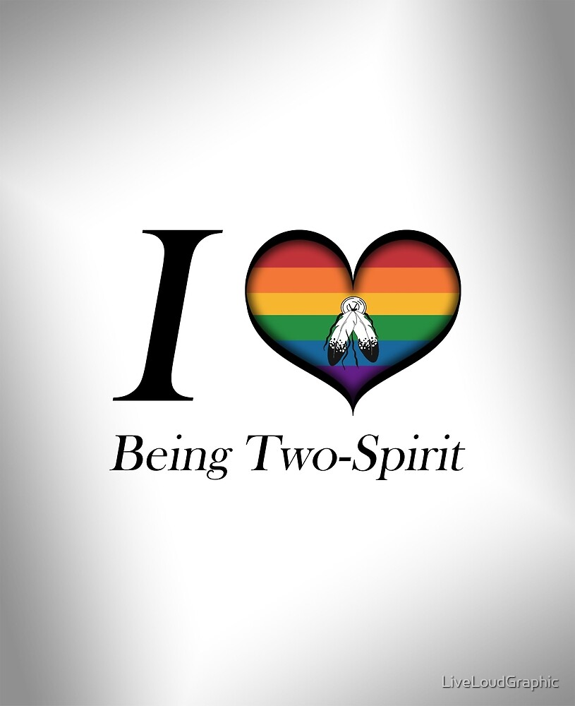 I Heart Being Two-Spirit by LiveLoudGraphic
