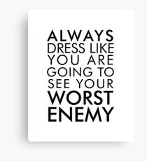 Dress like you're going to see your worst enemy Canvas Print