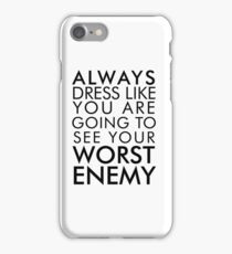 Dress like you're going to see your worst enemy iPhone Case/Skin