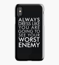 Always dress like you are going to see your worst enemy iPhone Case/Skin