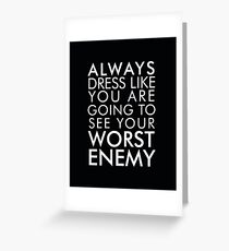 Always dress like you are going to see your worst enemy Greeting Card