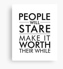 People will stare, make it worth their while Canvas Print
