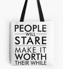 People will stare, make it worth their while Tote Bag