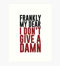 Frankly my dear, I don't give a damn Art Print