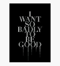 I Want So Badly To Be Good [tour book] Photographic Print