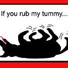 If You Rub my Tummy by Flyinghorse