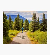 Life's Better on the Trail Photographic Print