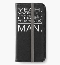 Your Opinion, Man. iPhone Wallet/Case/Skin