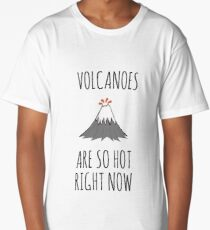Volcanoes are so hot right now Long T-Shirt