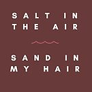 Sea Salt in the Air, Sand in my Hair  by WhoDis