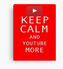 Keep Calm and YouTube More Canvas Print